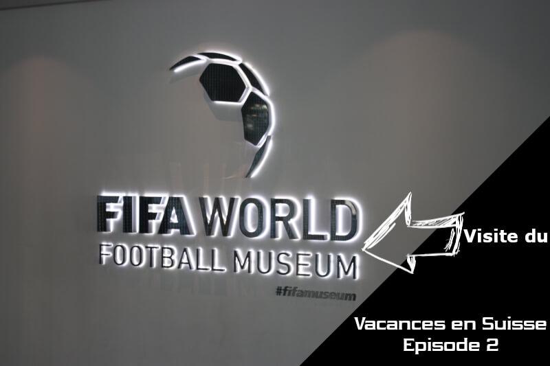 Vignette - Vacances en Suisse - Visite du musée de la FIFA